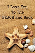 I Love You To The BEACH and Back: The perfect seashell journal for wedding planning, vacations, expressing your feelings or jotting down ideas