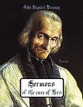 Sermons of the cure of Ars: John Baptist Vianney (Curé d'Ars) (Via Pulchritudinis)