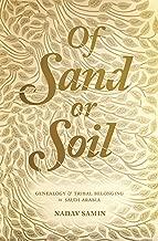 Of Sand or Soil: Genealogy and Tribal Belonging in Saudi Arabia (Princeton Studies in Muslim Politics Book 59)
