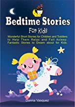 BEDTIME STORIES FOR KIDS: Wonderful Moral Short Stories for Kids and Toddlers to Help Them Relax and Fall Asleep. Fantasti...