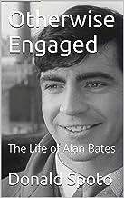 Otherwise Engaged: The Life of Alan Bates