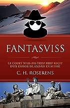 Fantasviss: Le Court mais pas trop Bref Récit d'un Espion Islandais en Suisse (Suisslande t. 2) (French Edition)