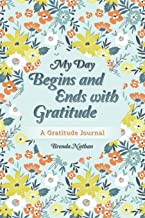 My Day Begins and Ends with Gratitude: A Gratitude Journal