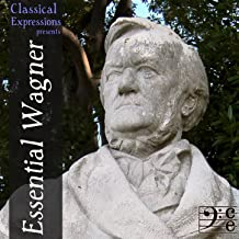 Essential Wagner: His Very Best Opera & Orchestral Music, Including Ride of the Valkyries, Wedding March, the Tristan Prelude, Die Meistersinger & Excerpts from the Ring Cycle