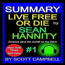 Summary of Live Free or Die: Sean Hannity: Live Free or Die Series, Book 5