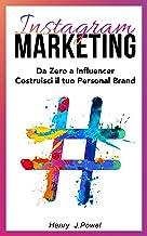 Instagram Marketing: Da Zero a Influencer:  Costruisci il tuo Personal Brand (Italian Edition)
