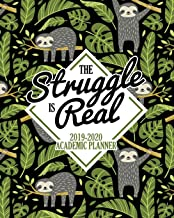 The Struggle is Real: 2019-2020 Academic Planner: August 1, 2019 to July 31, 2020: Weekly & Monthly View Planner, Organizer & Diary for Students & Teachers: Sloth & Tropical Floral Pattern 4109