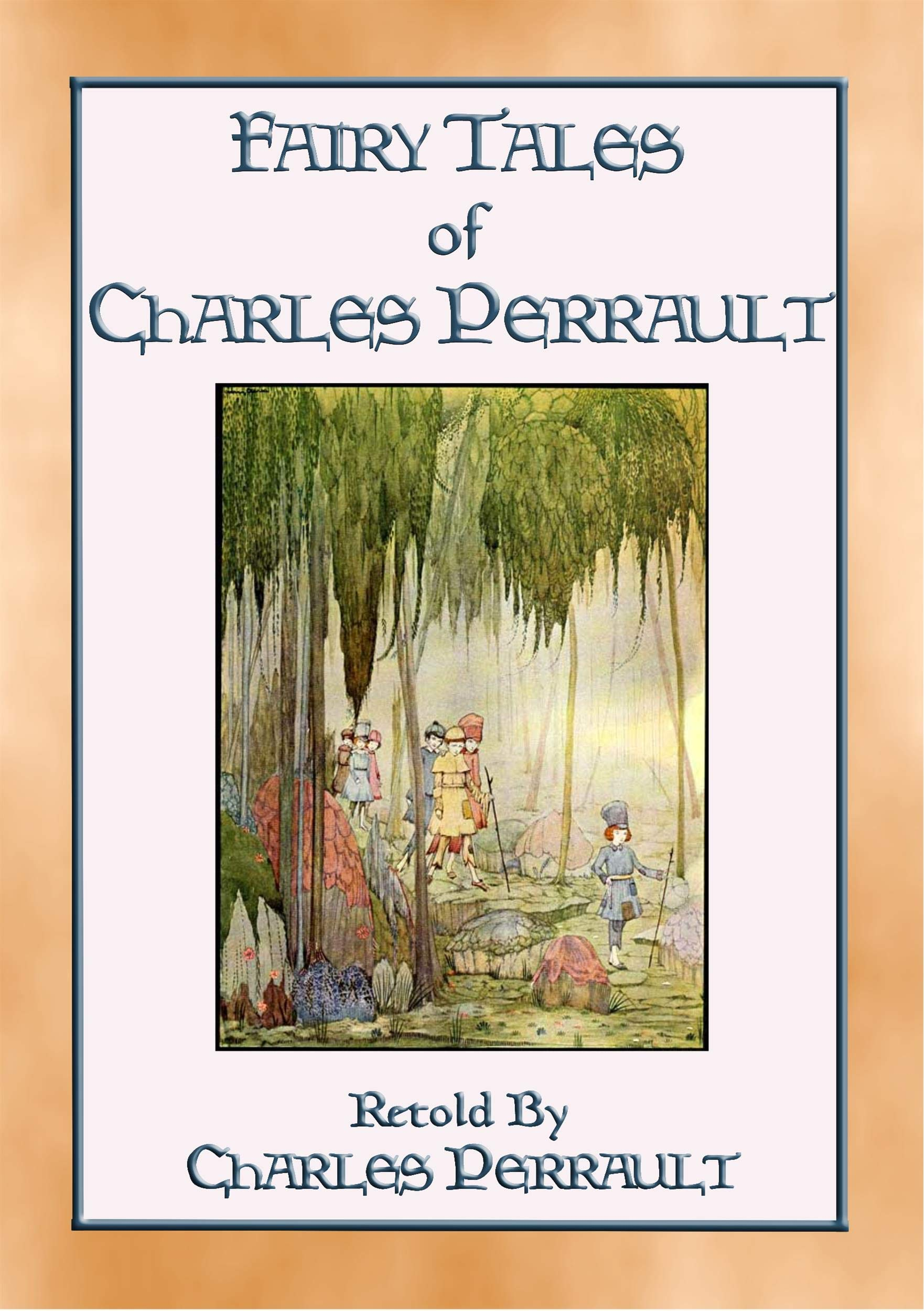 THE FAIRY TALES OF CHARLES PERRAULT - Illustrated Fairy Tales for Children