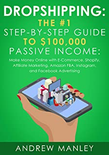 Dropshipping: The #1 Step-by-Step Guide to $100,000 Passive Income: Make Money Online with E-Commerce, Shopify, Affiliate ...