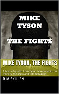 Mike Tyson, The Fights: Detailed in a series of quotes from Tyson, his trainers, the press and the commentators who witnessed it all