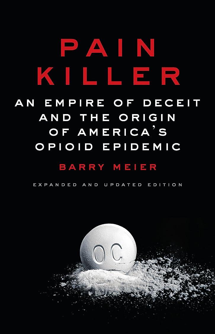 できるベスビオ山移行するPain Killer: An Empire of Deceit and the Origin of America's Opioid Epidemic (English Edition)