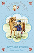 Princess Poppy: Pony Club Princess (Princess Poppy Fiction Book 9)