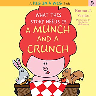 What This Story Needs Is a Munch and a Crunch: A Pig in a Wig Book