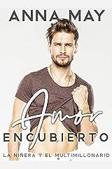 Amor Encubierto: La niñera y el multimillonario (Historias de amor de multimillonarios nº 2) (Spanish Edition) Format Kindle