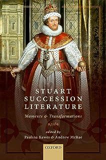 Stuart Succession Literature: Moments and Transformations