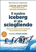 Il nostro iceberg si sta sciogliendo: Vincere le sfide e avere successo in un mondo che cambia (Italian Edition)