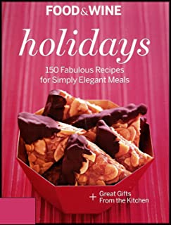 Food & Wine Presents Holidays: 150 Fabulous Recipes for Simply Elegant Meals (Thanksgiving, Hanukkah, Christmas and New Year's Eve)