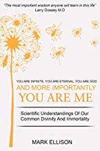 You Are Infinite, You Are Eternal, You Are God: And more importantly, You Are Me