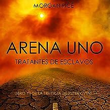Arena Uno: Tratantes de Esclavos [Arena 1: Slaverunners]: Libro #1 de la Trilogía de Supervivencia [Book #1 of The Surviva...