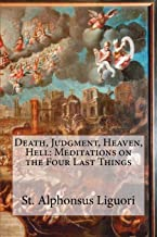 Death, Judgment, Heaven, Hell: Meditations on the Four Last Things