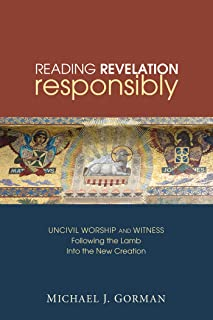 Reading Revelation Responsibly: Uncivil Worship and Witness:  Followingthe Lamb into the New Creation (English Edition)