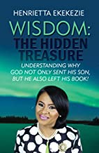 WISDOM: The Hidden Treasure: Understanding Why God Not Only Sent His Son, But He Also Left His Book!