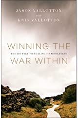 Winning the War Within: The Journey to Healing and Wholeness Kindle Edition