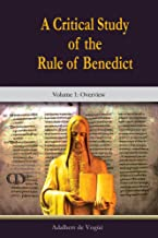 A Critical Study of the Rule of Benedict: Volume 1: Overview (Theology and Faith)