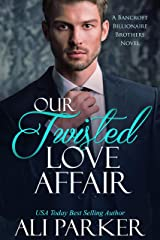 Our Twisted Love Affair (Bancroft Billionaire Brothers Book 2) Kindle Edition