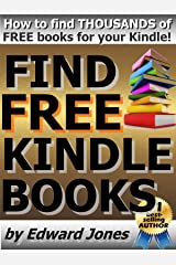Find Free Kindle Books: A how-to guide to finding and loading free books on your Kindle Fire Kindle Edition