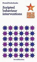 Scripted Behaviour Interventions: Pivotal Podcast Pocketbook 4 (Pivotal Podcast Pocketbooks)