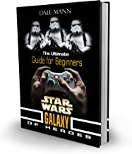 Star Wars Galaxy of Heroes: The Ulimate Guide for Beginners