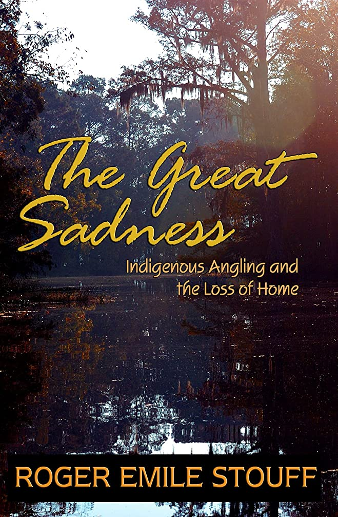 枯れる割り当て多様性The Great Sadness: Indigenous Angling and the Loss of Home (English Edition)