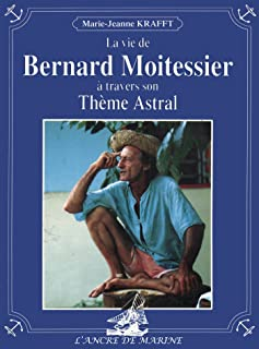 La vie de Bernard Moitessier à travers son Thème Astral (J08) (French Edition)