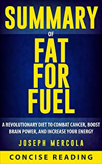 Summary of Fat for Fuel: A Revolutionary Diet to Combat Cancer, Boost Brain Power, and Increase Your Energy By Dr. Joseph Mercola