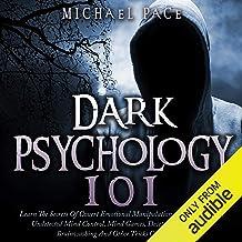 Dark Psychology 101: Learn the Secrets of Covert Emotional Manipulation, Dark Persuasion, Undetected Mind Control, Mind Ga...