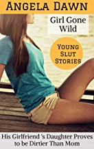 Girl Gone Wild: His Girlfriend's Daughter Proves to be Dirtier than Mom (Young Slut Stories Book 7)