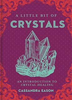 A Little Bit of Crystals: An Introduction to Crystal Healing (Little Bit Series)