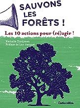 Sauvons les forêts !: Les 10 actions pour (ré)agir ! (ACTIONS ECOLOGIQUES)