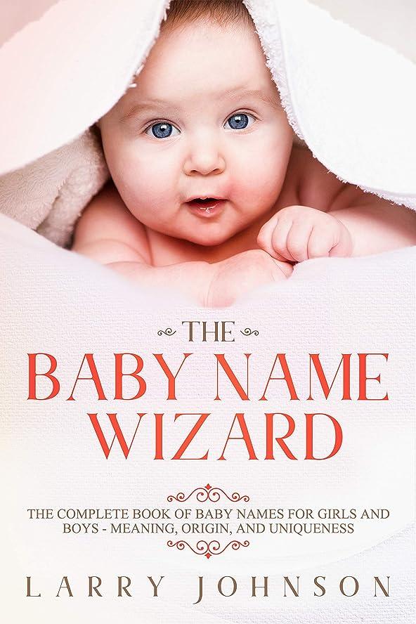 政治失敗さびたThe Baby Name Wizard: The Complete Book of Baby Names for Girls and Boys - Meaning, Origin, and Uniqueness (English Edition)