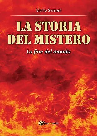 La storia del Mistero. La fine del Mondo