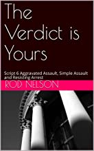 The Verdict is Yours: Script 6 Aggravated Assault, Simple Assault and Resisting Arrest