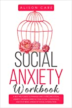 Social Anxiety Workbook: A Self Help Guide to Manage and Overcome Social Anxiety Disorder, Improve Your Social Confidence and Stop Being Afraid of Social Interaction