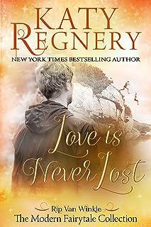 "Love is Never Lost: (inspired by ""Rip Van Winkle"") (A Modern Fairytale)"
