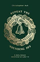 Repeat the Sounding Joy: A daily Advent devotional on Luke 1-2