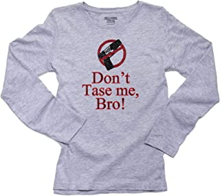 Hollywood Thread Don't TASE Me Bro! - Say No to Tasers Women's Long Sleeve T-Shirt
