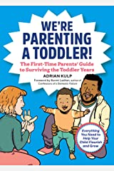 We're Parenting a Toddler!: The First-Time Parents' Guide to Surviving the Toddler Years Kindle Edition