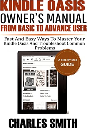 Kindle  Oasis Owner's Manual From Basic To Advance User: Fast and Easy Ways to Master Your Kindle Oasis and Troubleshoot Common Problems. (English Edition)
