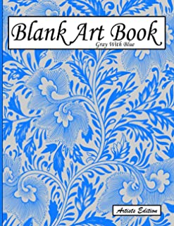 Blank Art Book: Sketchbook For Drawing, Artists Edition, Colors Gray With Blue, Plant Motif (Soft Cover, White Fat Paper, ...