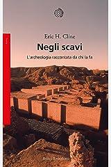 Negli scavi: L'archeologia raccontata da chi la fa (Italian Edition) Kindle Edition